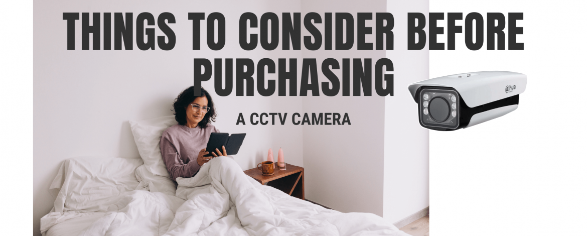 Things to consider before purchasing a CCTV Camera